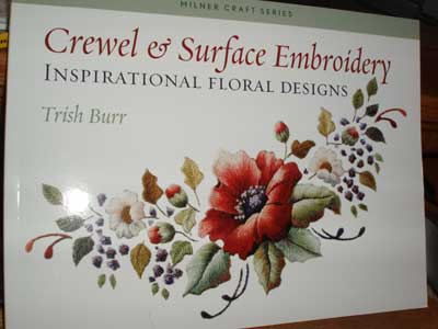 Crewel & Surface Embroidery Inspirational Floral Designs by Trish Burr