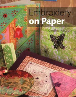Embroidery on Paper (A Passion for Paper) by Cynthia Rapson