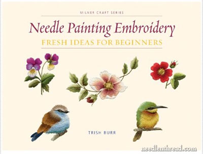 Needle Painting Embroidery: Fresh Ideas for Beginners by Trish Burr