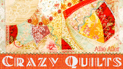 Crazy Quilting Online Class with Allison Aller