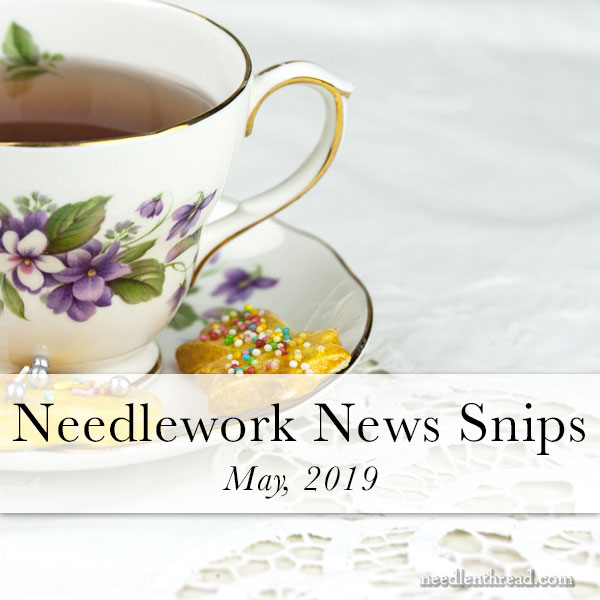 Needlework News Snips, May 2019